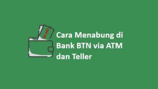 Cara Setor Tunai di Bank BTN via ATM dan Teller