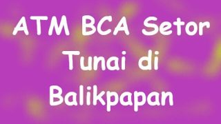 ATM BCA Setor Tunai di Balikpapan, Kalimantan
