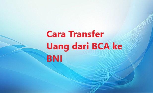 cara transfer bank bca ke bni